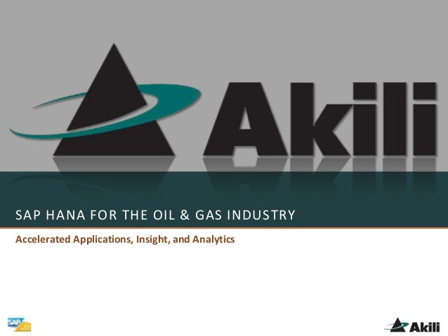 SAP HANA FOR THE OIL & GAS INDUSTRY Accelerated Applications, Insight, and Analytics