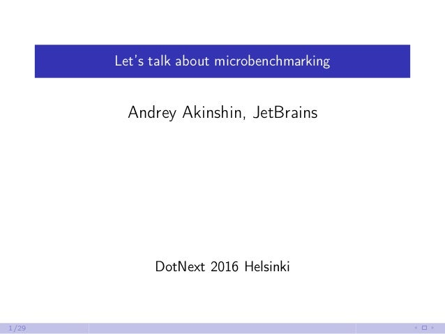 Let's talk about microbenchmarking Andrey Akinshin, JetBrains DotNext 2016 Helsinki 1/29