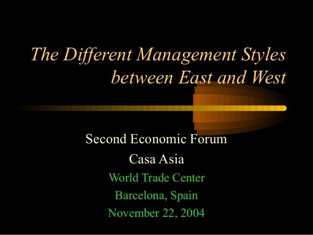 The Different Management Styles between East and West Second Economic Forum Casa Asia World Trade Center Barcelona, Spain ...