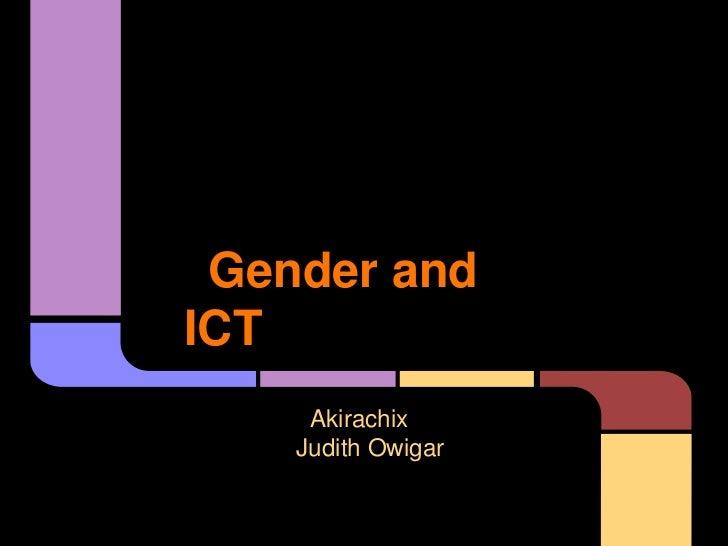 Gender andICT     Akirachix    Judith Owigar