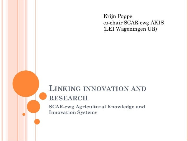 Krijn Poppe co-chair SCAR cwg AKIS (LEI Wageningen UR)  LINKING INNOVATION AND RESEARCH SCAR-cwg Agricultural Knowledge an...