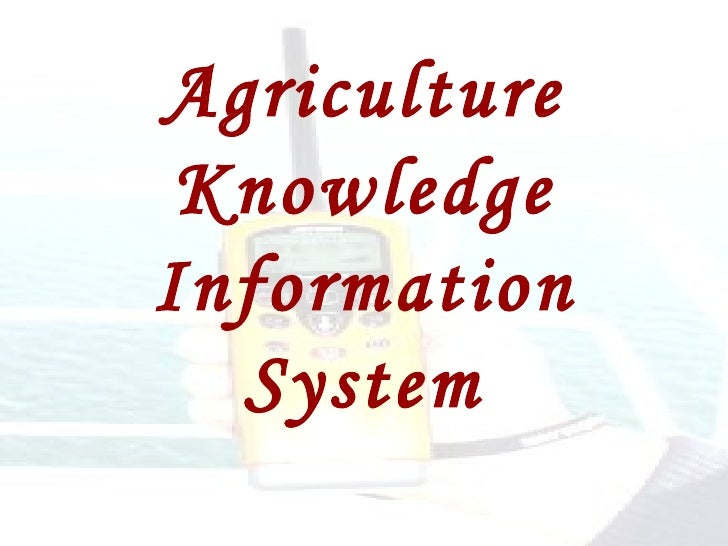 agricultural information system Many systems have been developed for the purpose of sending agricultural information from agricultural advisories/institutions to farmers few of them have been shown to work efficiently and have resulted in helping the farmers.