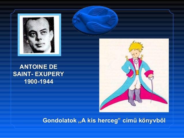 """ANTOINE DE SAINT- EXUPERY 1900-1944  Gondolatok """"A kis herceg"""" című könyvből"""