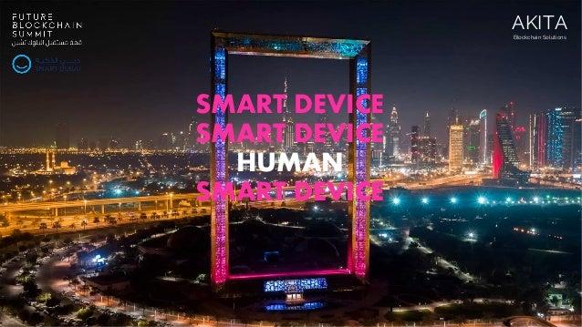 SMART DEVICE SMART DEVICE HUMAN SMART DEVICE AKITA Blockchain Solutions