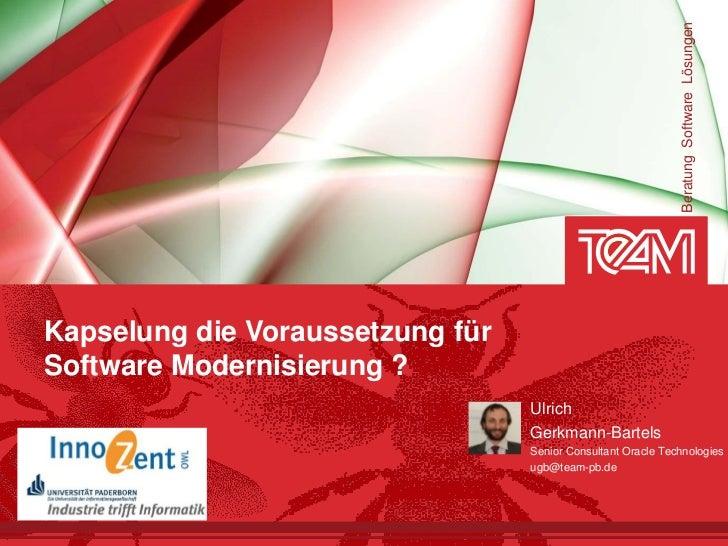 Beratung Software LösungenKapselung die Voraussetzung fürSoftware Modernisierung ?                                  Ulrich...