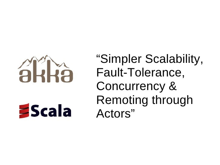 """""""Simpler Scalability, Fault-Tolerance, Concurrency & Remoting through Actors"""""""