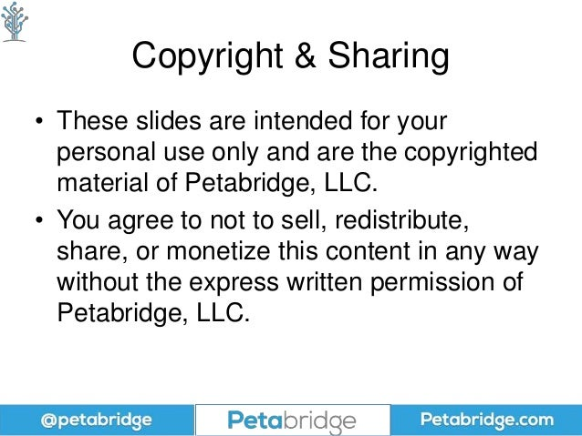 Copyright & Sharing • These slides are intended for your personal use only and are the copyrighted material of Petabridge,...