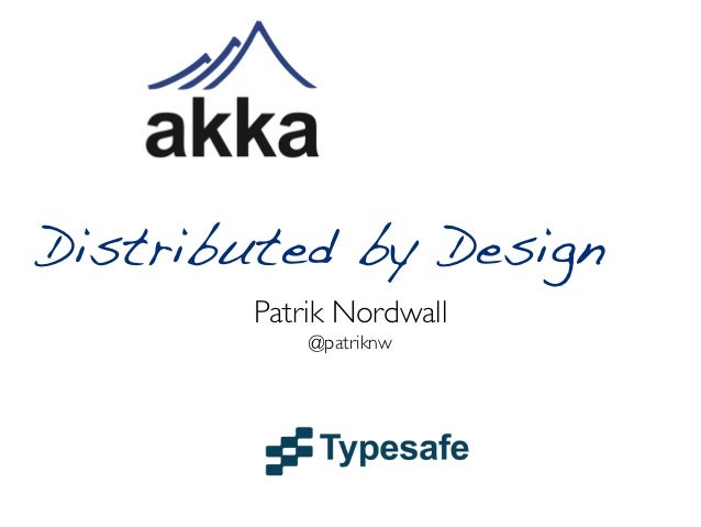 Distributed by Design        Patrik Nordwall            @patriknw