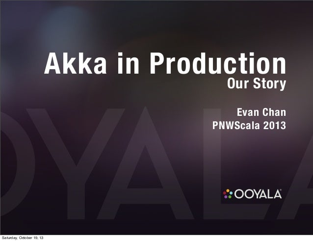 akka in production our story evan chan pnwscala saturday october 19