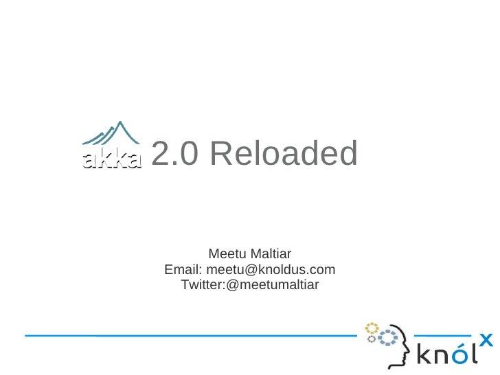 2.0 Reloaded       Meetu MaltiarEmail: meetu@knoldus.com  Twitter:@meetumaltiar
