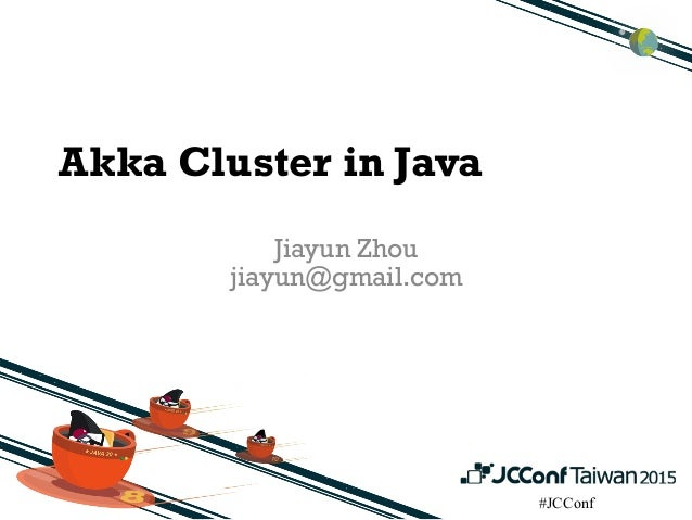 #JCConf Akka Cluster in Java Jiayun Zhou jiayun@gmail.com