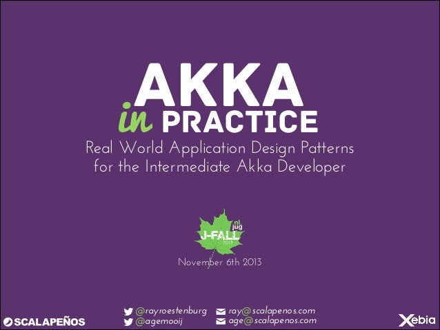 AKKA in PRACTICE  Real World Application Design Patterns for the Intermediate Akka Developer  November 6th 2013  !@rayroes...