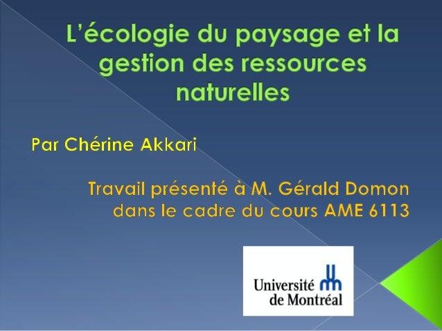  Lécologie du paysage :concepts, principes, méthodes et théories Écologie du paysage et gestion desressources naturelles...
