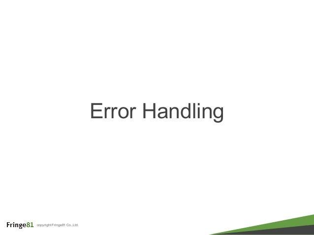 copyright Fringe81 Co.,Ltd. Error Handling