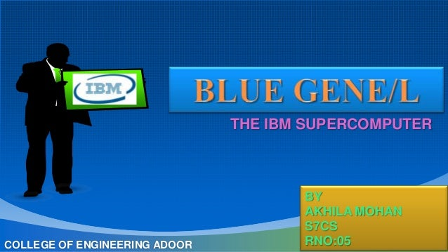 THE IBM SUPERCOMPUTER  COLLEGE OF ENGINEERING ADOOR  BY AKHILA MOHAN S7CS RNO:05