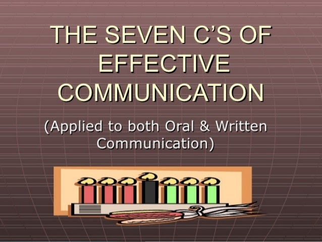 7cs of written communication For transmitting effective communication written or oral messages, certain principles must be followed these principles advocated by francis j bergin bergin provides guidelines for choice of content and style of presentation adapted to the purpose the receiver of the message.