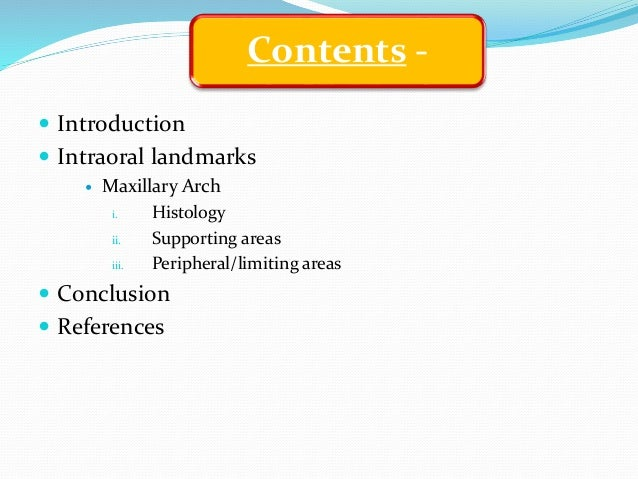Contents -  Introduction  Intraoral landmarks  Maxillary Arch i. Histology ii. Supporting areas iii. Peripheral/limitin...