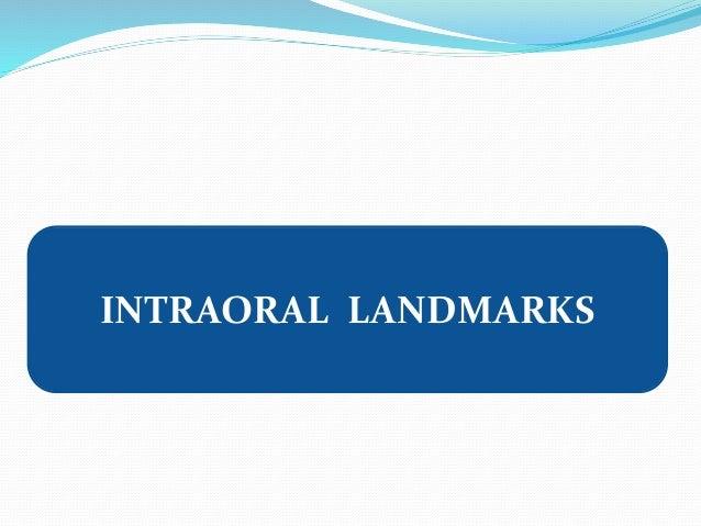 INTRAORAL LANDMARKS