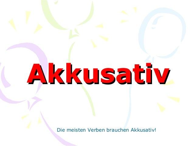 AAkkkkuussaattiivv  Die meisten Verben brauchen Akkusativ!