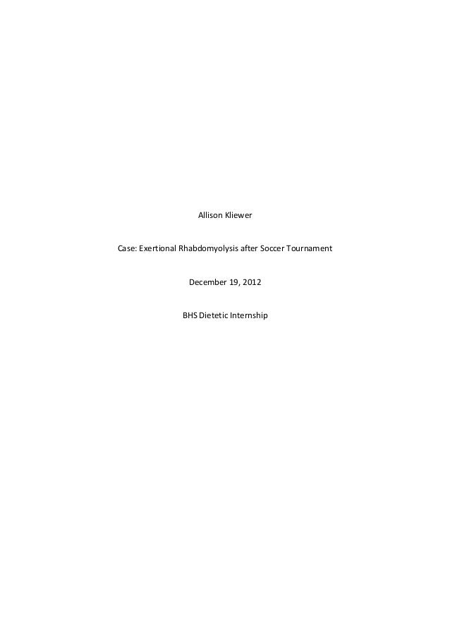 Allison KliewerCase: Exertional Rhabdomyolysis after Soccer TournamentDecember 19, 2012BHS Dietetic Internship