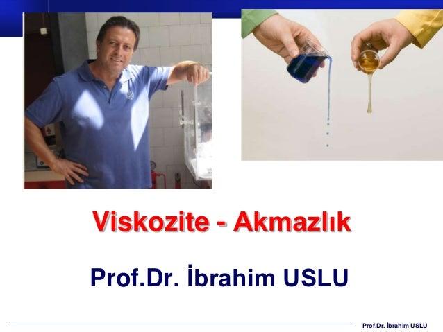 Viskozite - AkmazlıkProf.Dr. İbrahim USLU                        Prof.Dr. İbrahim USLU