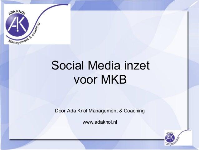 Social Media inzetvoor MKBDoor Ada Knol Management & Coachingwww.adaknol.nl