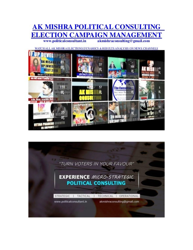 AK MISHRA POLITICAL CONSULTING ELECTION CAMPAIGN MANAGEMENT www.politicalconsultant.in akmishraconsulting@gmail.com WATCH ...