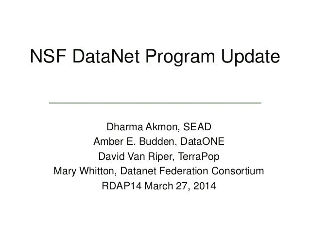 NSF DataNet Program Update Dharma Akmon, SEAD Amber E. Budden, DataONE David Van Riper, TerraPop Mary Whitton, Datanet Fed...