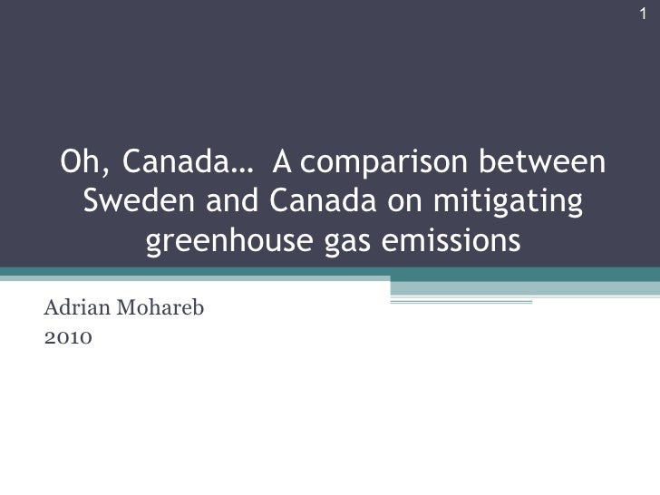 1 Oh, Canada… A comparison between  Sweden and Canada on mitigating      greenhouse gas emissionsAdrian Mohareb2010