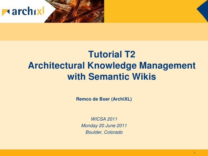 Tutorial T2Architectural Knowledge Management         with Semantic Wikis         Remco de Boer (ArchiXL)              WIC...