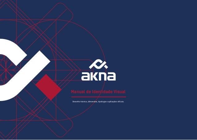 1 | Akna Brand manual. Todos os direitos reservados.  Manual de Identidade Visual  Desenho técnico, dimensões, tipologia e...