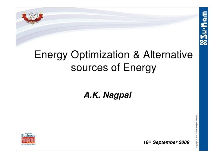 Energy Optimization & Alternative        sources of Energy            A.K. Nagpal                             16th Septemb...