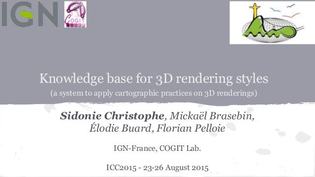 Knowledge base for 3D rendering styles (a system to apply cartographic practices on 3D renderings) Sidonie Christophe, Mic...