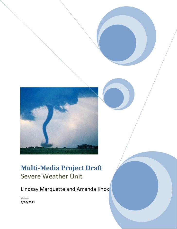 Multi-Media Project DraftSevere Weather UnitLindsay Marquette and Amanda Knoxaknox6/10/2011-285752600960<br />Day 1 Lesson...