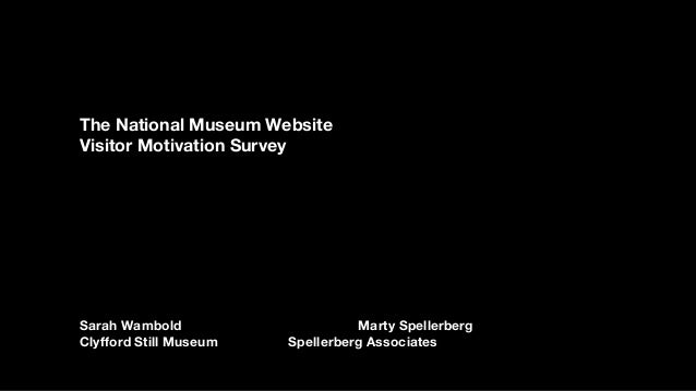 The National Museum Website Visitor Motivation Survey Sarah Wambold Marty Spellerberg Clyfford Still Museum Spellerberg As...