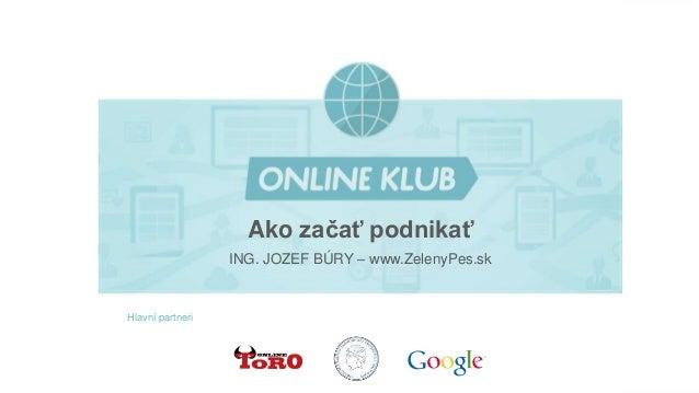 Hlavní partneri  Ako začať podnikať  ING. JOZEF BÚRY – www.ZelenyPes.sk