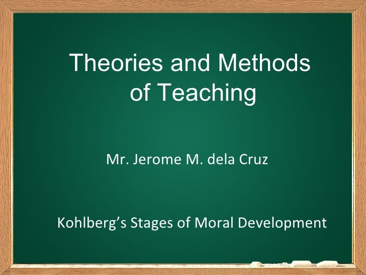 Theories and Methods      of Teaching      Mr. Jerome M. dela CruzKohlberg's Stages of Moral Development