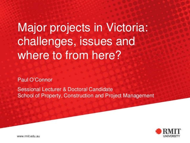 "Major projects in Victoria:challenges, issues andwhere to from here?Paul O""ConnorSessional Lecturer & Doctoral CandidateSc..."