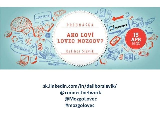 sk.linkedin.com/in/daliborslavik/ @connectnetwork @MozgoLovec #mozgolovec