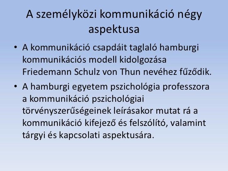 A személyközi kommunikáció négy             aspektusa• A kommunikáció csapdáit taglaló hamburgi  kommunikációs modell kido...