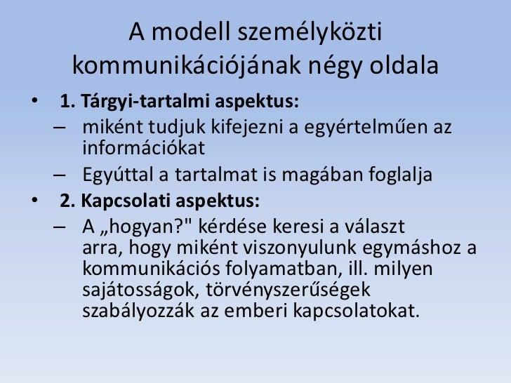 A modell személyközti    kommunikációjának négy oldala•  1. Tárgyi-tartalmi aspektus:  – miként tudjuk kifejezni a egyérte...