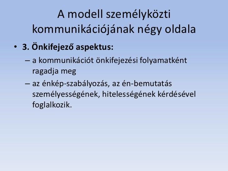 A modell személyközti    kommunikációjának négy oldala• 3. Önkifejező aspektus:  – a kommunikációt önkifejezési folyamatké...