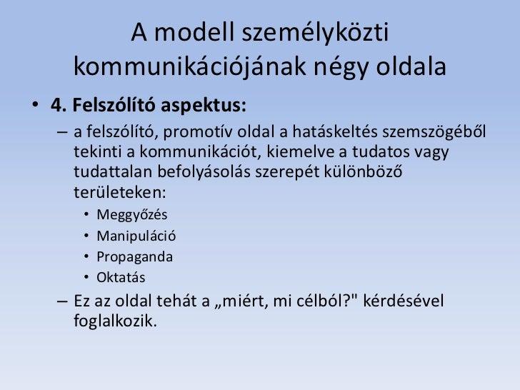 A modell személyközti     kommunikációjának négy oldala• 4. Felszólító aspektus:   – a felszólító, promotív oldal a hatásk...
