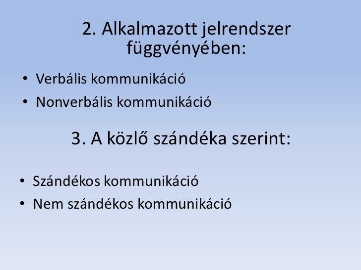 2. Alkalmazott jelrendszer              függvényében:• Verbális kommunikáció• Nonverbális kommunikáció      3. A közlő szá...