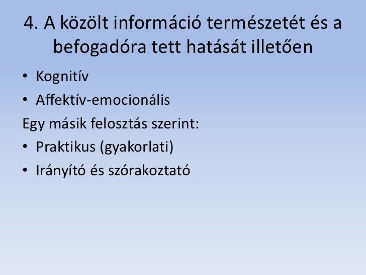 4. A közölt információ természetét és a    befogadóra tett hatását illetően• Kognitív• Affektív-emocionálisEgy másik felos...
