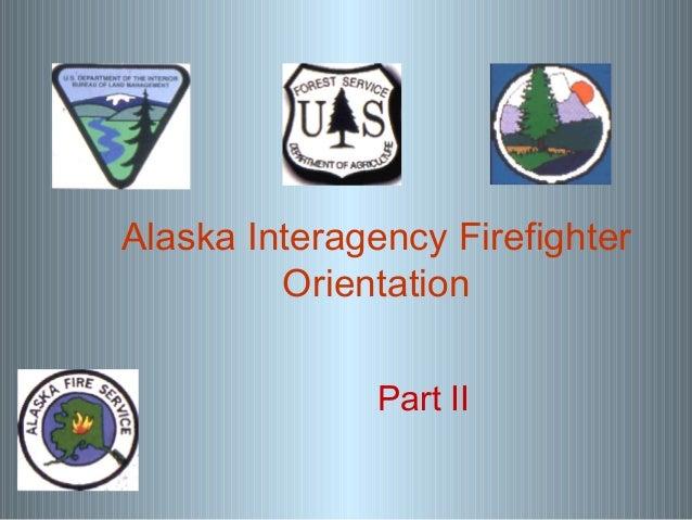Alaska Interagency Firefighter Orientation Part II