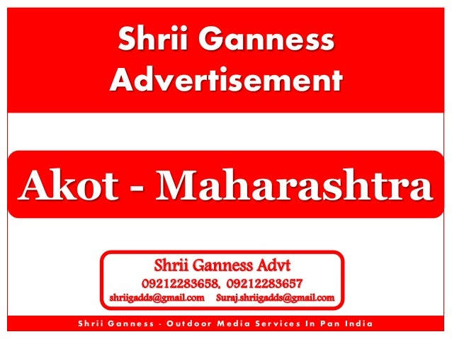 Shrii Ganness Advertisement  Akot - Maharashtra Shrii Ganness Advt  09212283658, 09212283657  shriigadds@gmail.com  Suraj....