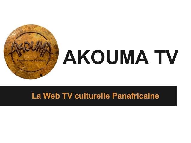 AKOUMA TVLa Web TV culturelle Panafricaine