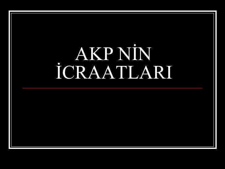 AKP NİN İCRAATLARI