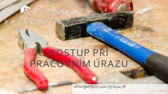 POSTUP PŘI PRACOVNÍM ÚRAZU office@aktp.cz +420 777 6424 78
